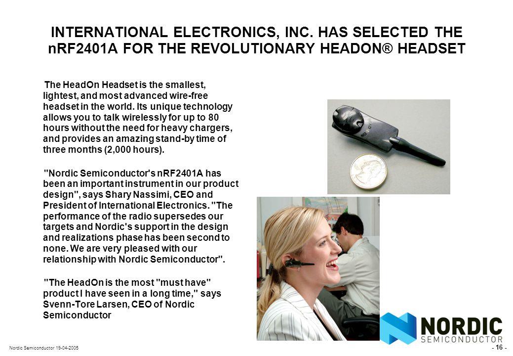 - 16 - Nordic Semiconductor 19-04-2005 INTERNATIONAL ELECTRONICS, INC.