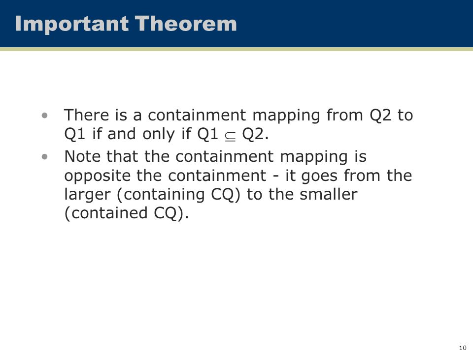 10 Important Theorem There is a containment mapping from Q2 to Q1 if and only if Q1  Q2.