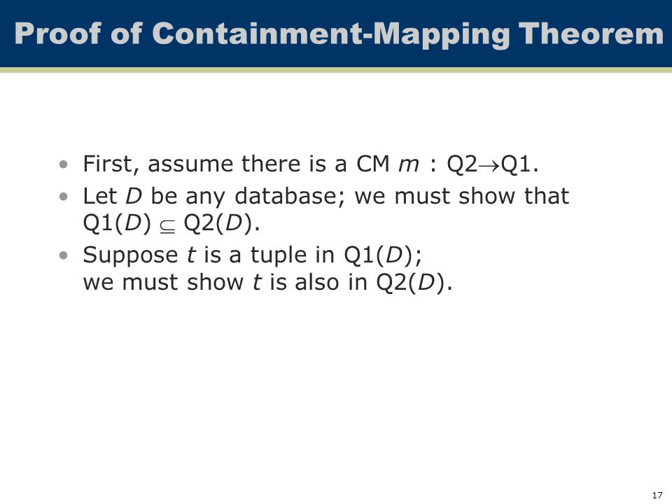 17 Proof of Containment-Mapping Theorem First, assume there is a CM m : Q2Q1.