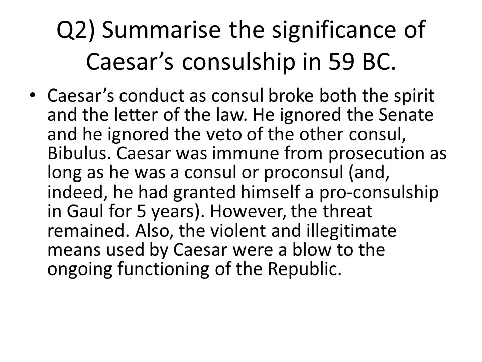 Caesar's conduct as consul broke both the spirit and the letter of the law.