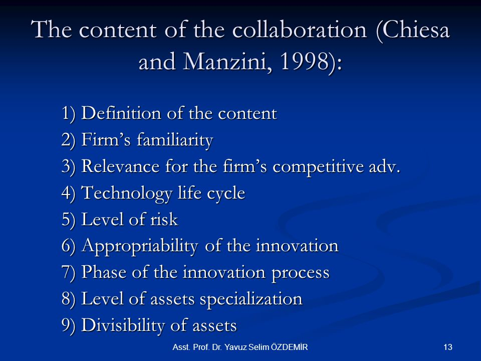 The content of the collaboration (Chiesa and Manzini, 1998): 1) Definition of the content 2) Firm's familiarity 3) Relevance for the firm's competitive adv.