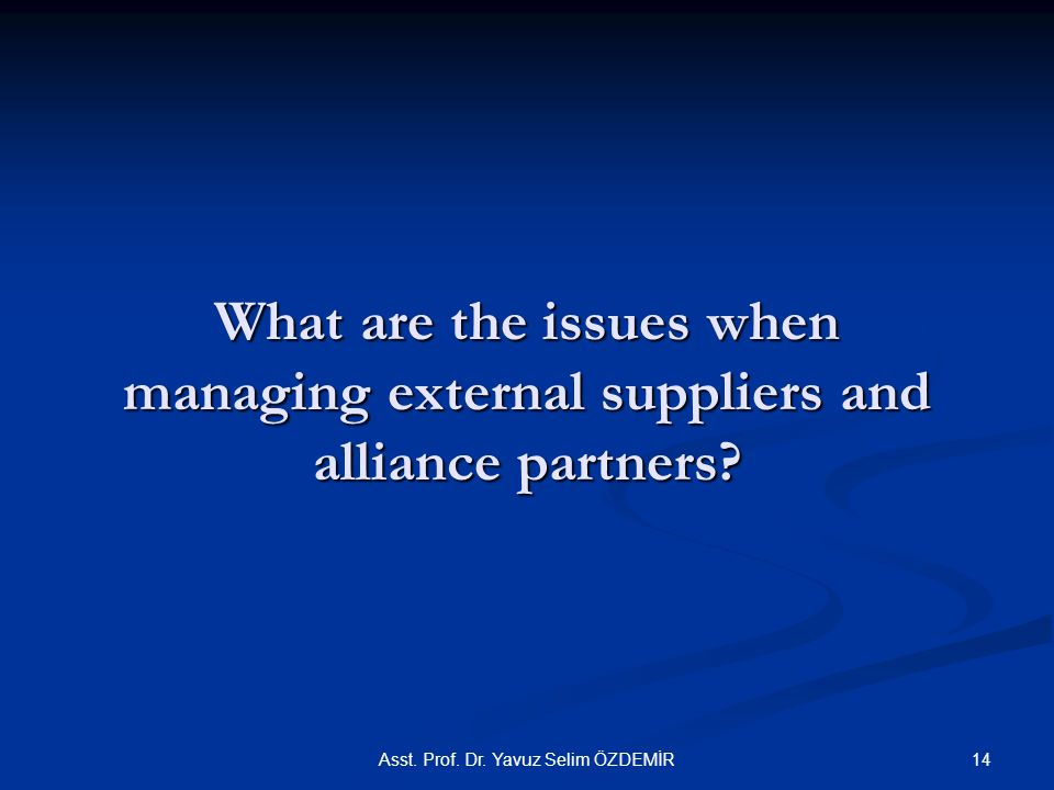 What are the issues when managing external suppliers and alliance partners.