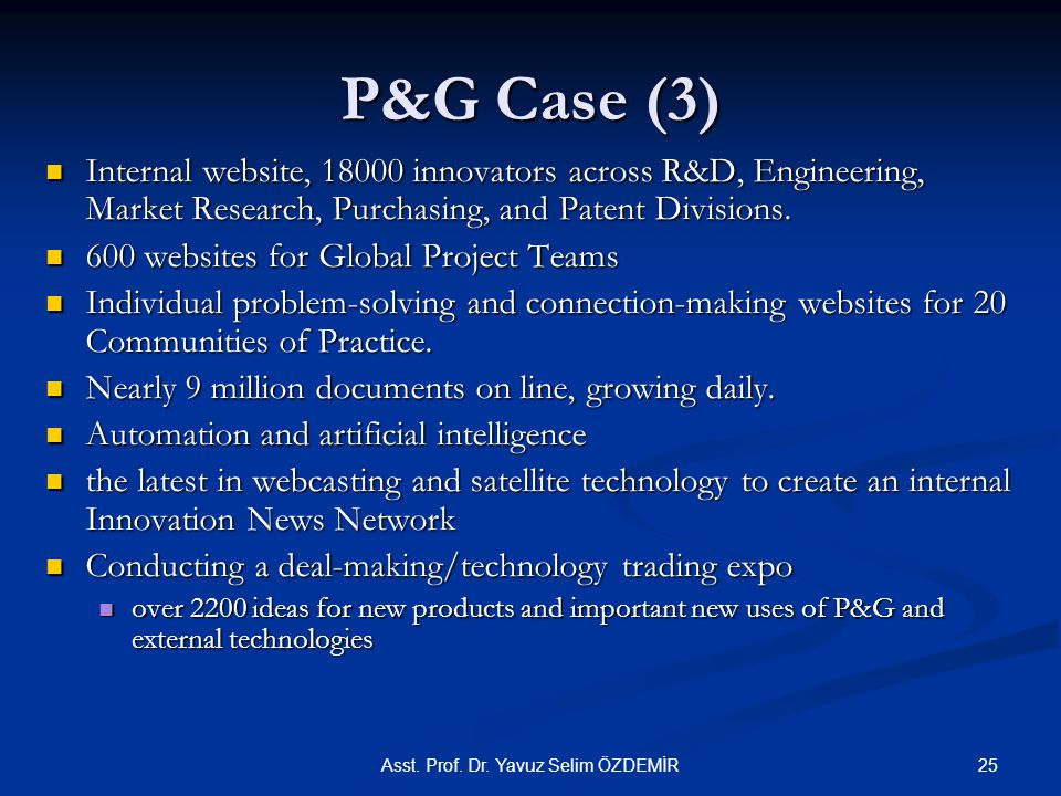 P&G Case (3) Internal website, 18000 innovators across R&D, Engineering, Market Research, Purchasing, and Patent Divisions.