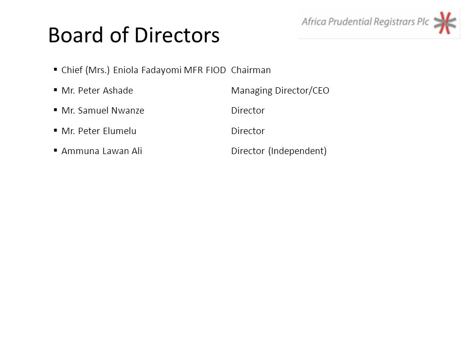 Board of Directors  Chief (Mrs.) Eniola Fadayomi MFR FIODChairman  Mr.