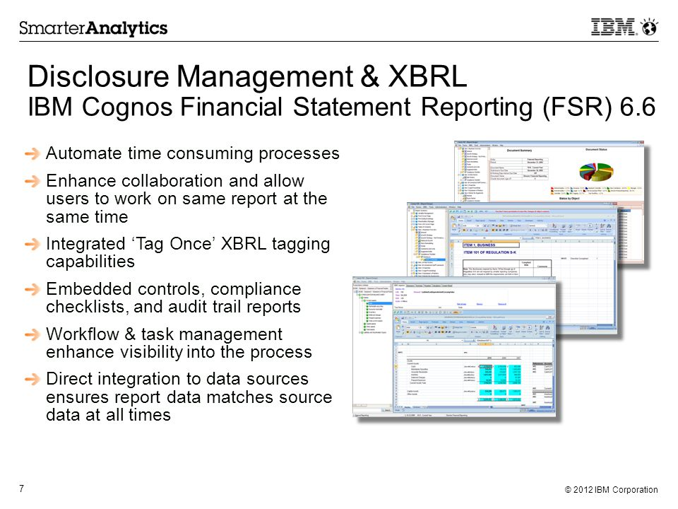 © 2012 IBM Corporation 7 Single, secure platform to automate financial statement reporting Disclosure Management & XBRL IBM Cognos Financial Statement