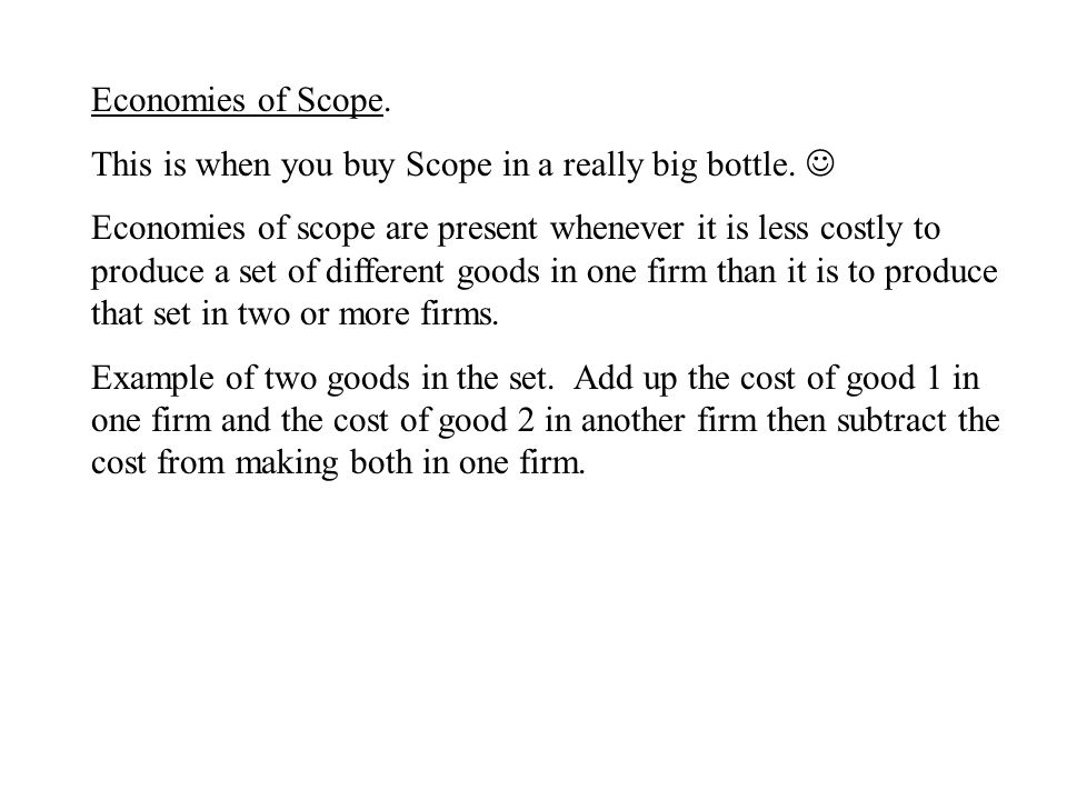 Economies of Scope. This is when you buy Scope in a really big bottle.