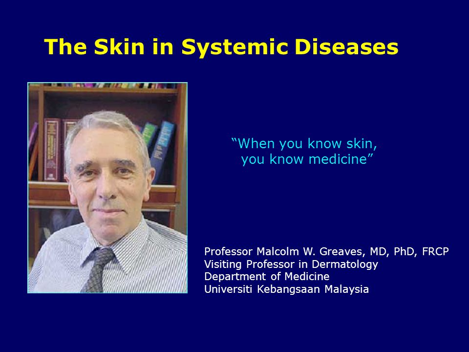 The Skin in Systemic Diseases Professor Malcolm W.