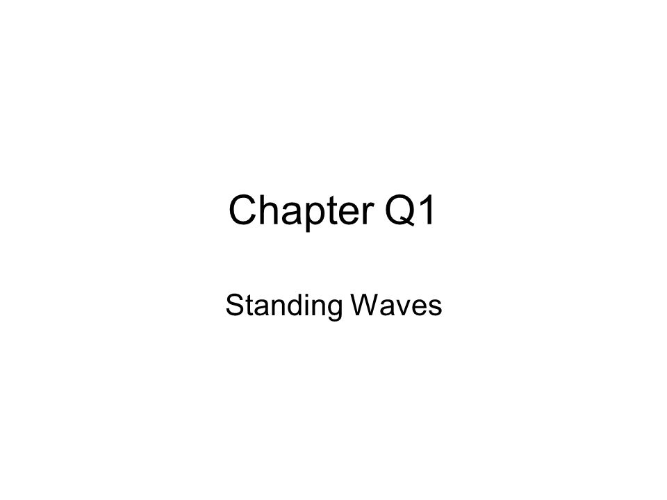 Chapter Q1 Standing Waves