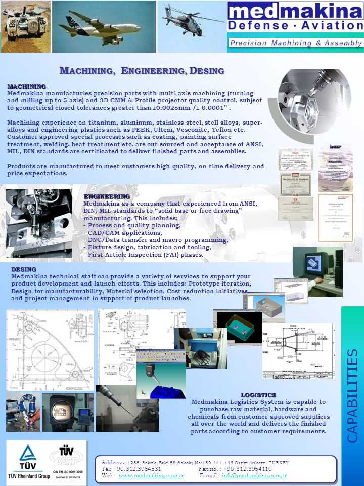 CAPABILITIES ENGINEERING Medmakina as a company that experienced from ANSI, DIN, MIL standards to solid base or free drawing manufacturing.