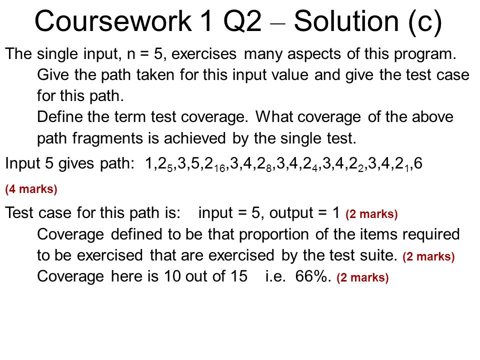 Coursework 1 Q2 – Solution (c) The single input, n = 5, exercises many aspects of this program.
