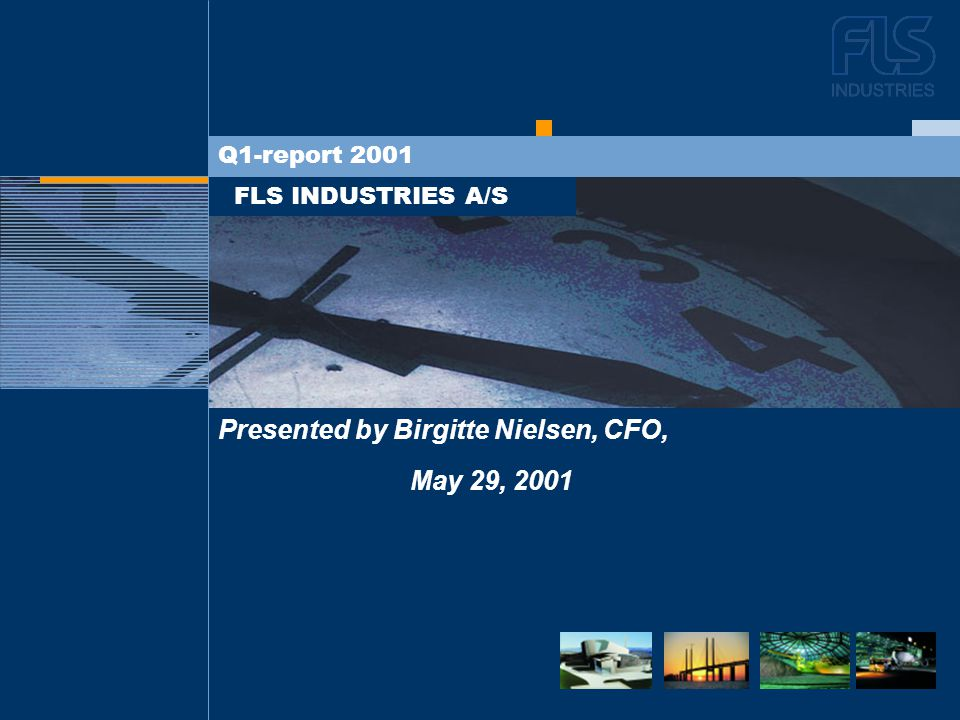 DEN NYE STRATEGI FLS INDUSTRIES A/S Q1-report 2001 Presented by Birgitte Nielsen, CFO, May 29, 2001