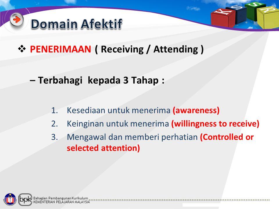 Bahagian Pembangunan Kurikulum KEMENTERIAN PELAJARAN MALAYSIA  PENERIMAAN ( Receiving / Attending ) – Terbahagi kepada 3 Tahap : 1.Kesediaan untuk me