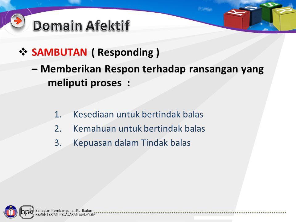 Bahagian Pembangunan Kurikulum KEMENTERIAN PELAJARAN MALAYSIA  SAMBUTAN ( Responding ) – Memberikan Respon terhadap ransangan yang meliputi proses :