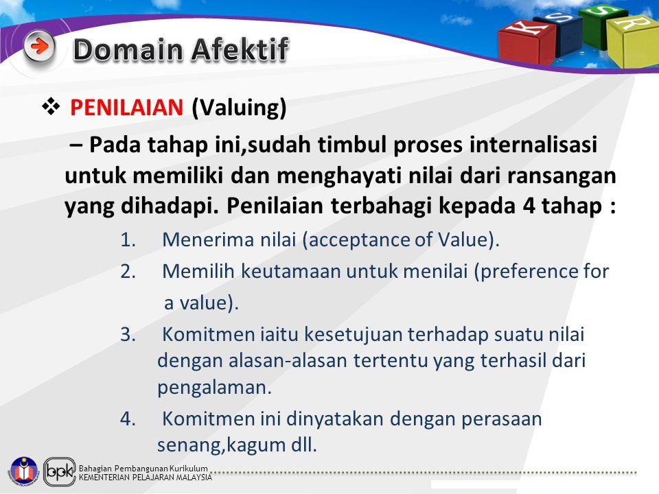 Bahagian Pembangunan Kurikulum KEMENTERIAN PELAJARAN MALAYSIA  PENILAIAN (Valuing) – Pada tahap ini,sudah timbul proses internalisasi untuk memiliki