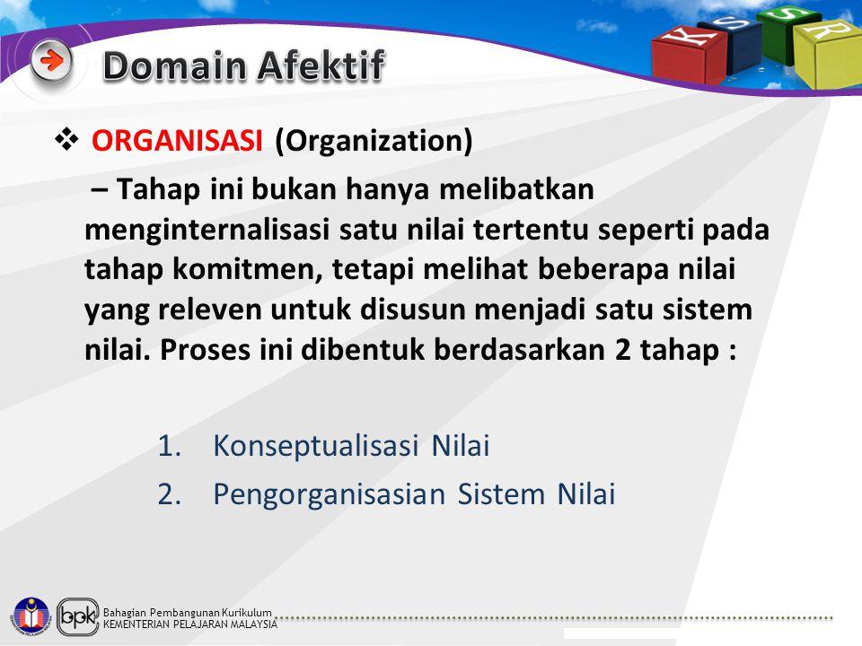 Bahagian Pembangunan Kurikulum KEMENTERIAN PELAJARAN MALAYSIA  ORGANISASI (Organization) – Tahap ini bukan hanya melibatkan menginternalisasi satu ni