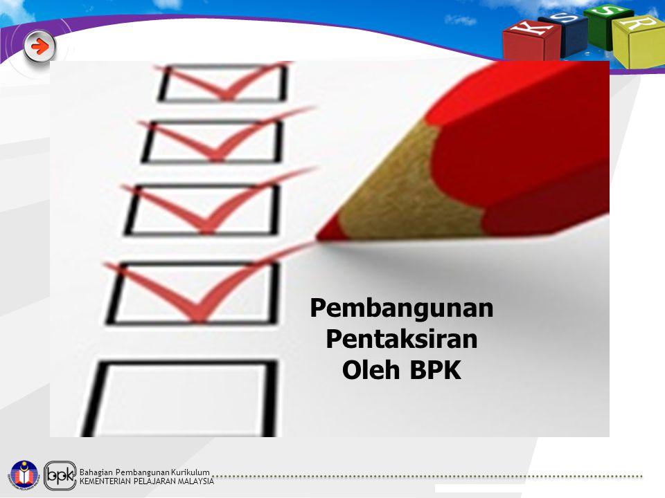 Bahagian Pembangunan Kurikulum KEMENTERIAN PELAJARAN MALAYSIA Pembangunan Pentaksiran Oleh BPK