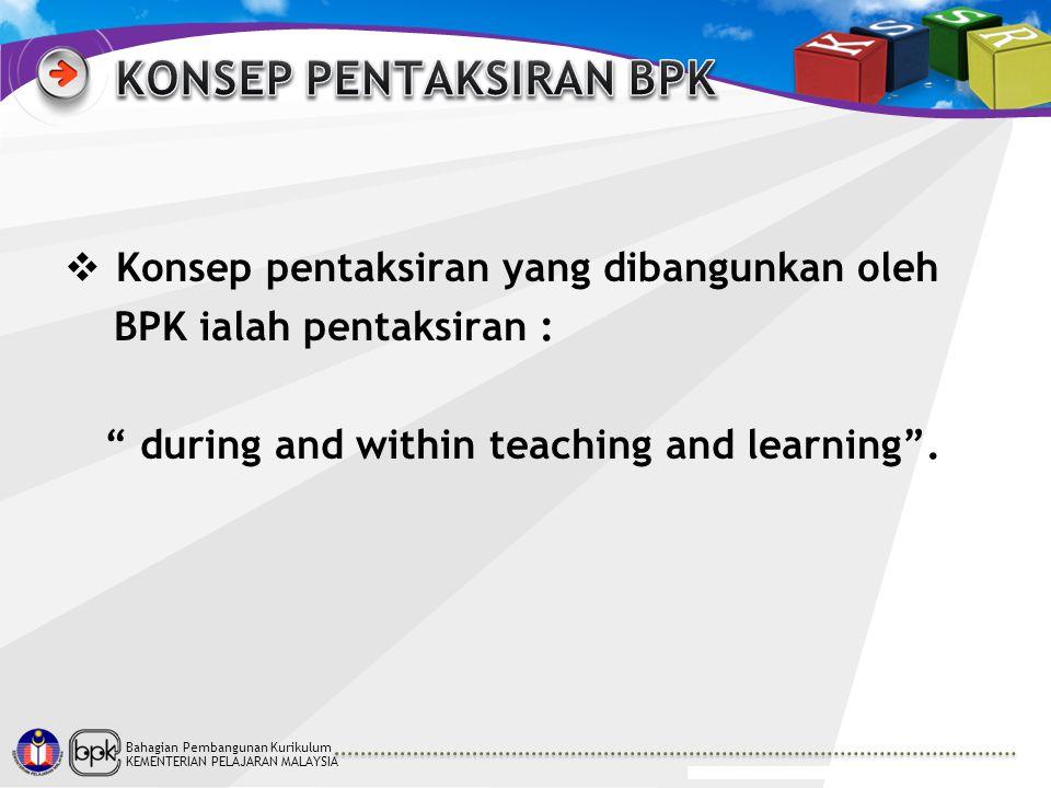 """Bahagian Pembangunan Kurikulum KEMENTERIAN PELAJARAN MALAYSIA  Konsep pentaksiran yang dibangunkan oleh BPK ialah pentaksiran : """" during and within t"""