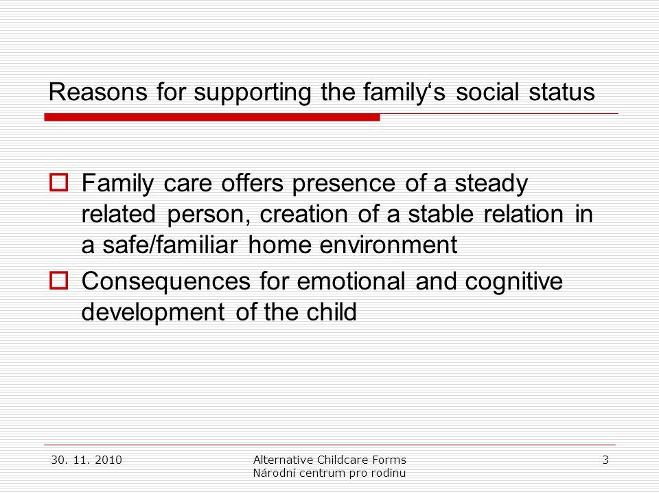 30. 11. 2010Alternative Childcare Forms Národní centrum pro rodinu 3 Reasons for supporting the family's social status  Family care offers presence o