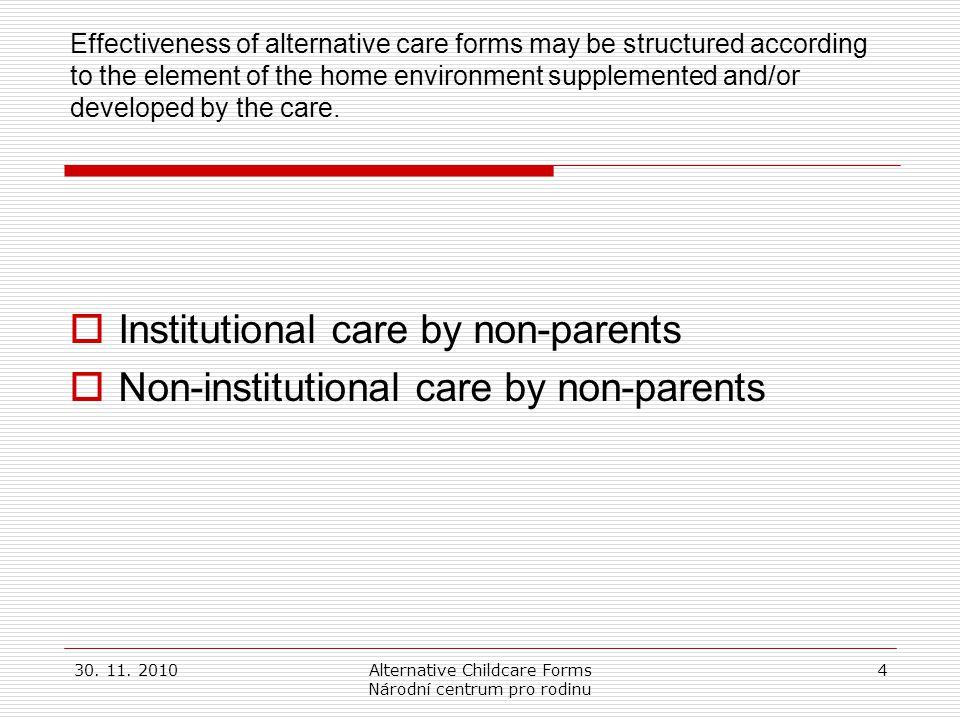 30. 11. 2010Alternative Childcare Forms Národní centrum pro rodinu 4 Effectiveness of alternative care forms may be structured according to the elemen