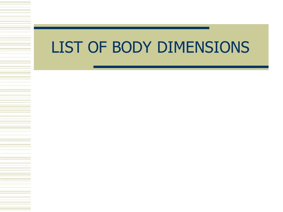 LIST OF BODY DIMENSIONS
