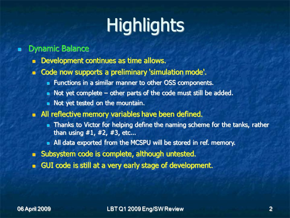 06 April 2009 LBT Q1 2009 Eng/SW Review 2 Highlights Dynamic Balance Dynamic Balance Development continues as time allows.