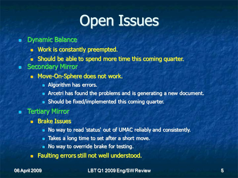 06 April 2009 LBT Q1 2009 Eng/SW Review 5 Open Issues Dynamic Balance Dynamic Balance Work is constantly preempted.
