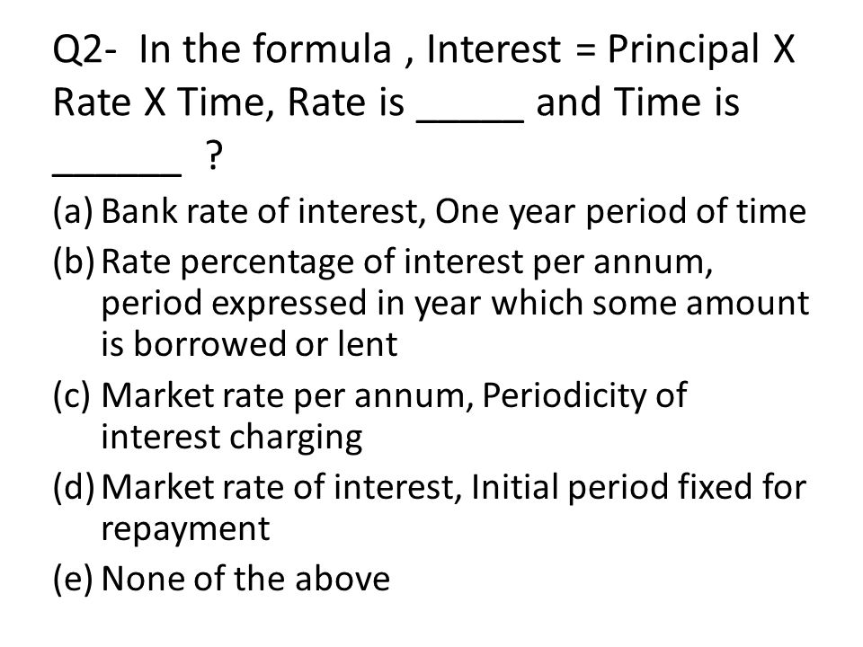 Q 13 – The relationship between Present Value and Future Value ( for single cash flow ) is : (a)FV n = PV (1 + r ) n (b)PV = FV n / ( 1 + r )ⁿ (c)PV = FV n X ( 1 + r ) -n (d)All of these (e)None of these