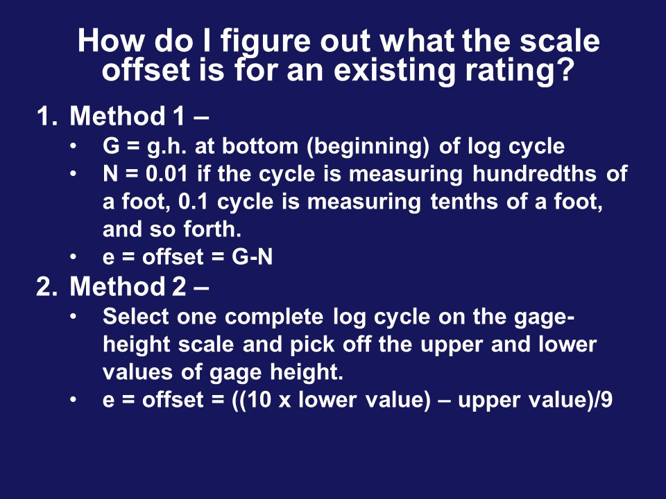How do I figure out what the scale offset is for an existing rating? 1.Method 1 – G = g.h. at bottom (beginning) of log cycle N = 0.01 if the cycle is