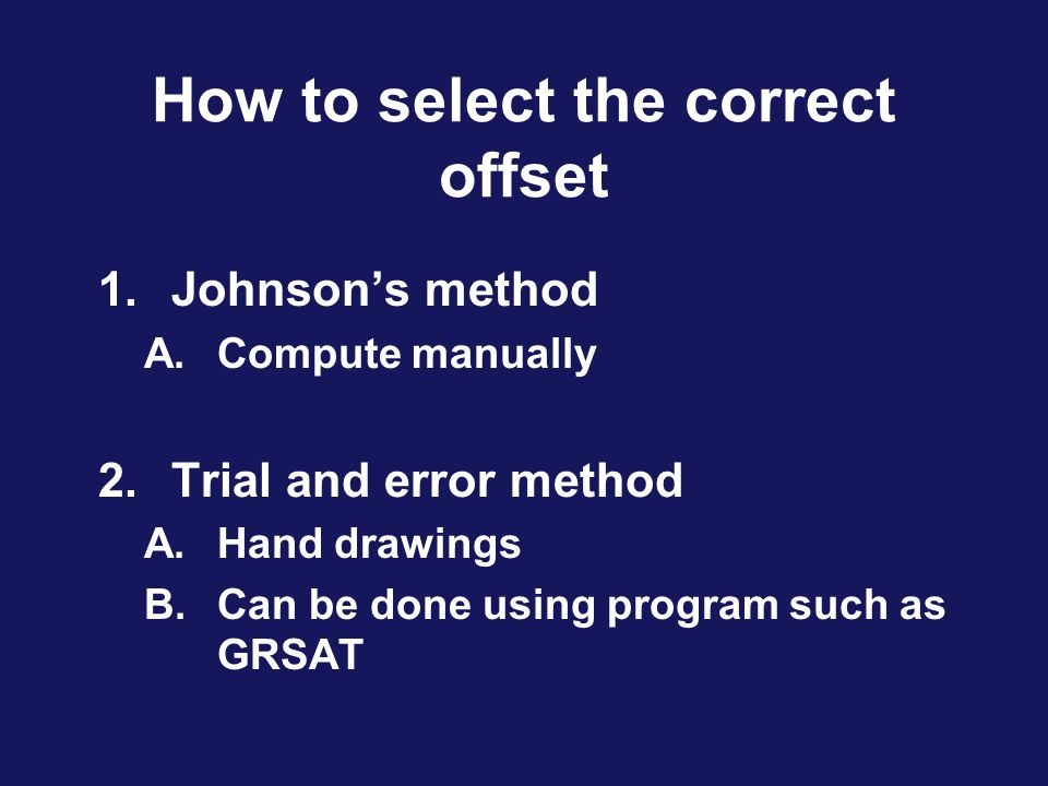 How to select the correct offset 1.Johnson's method A.Compute manually 2.Trial and error method A.Hand drawings B.Can be done using program such as GR