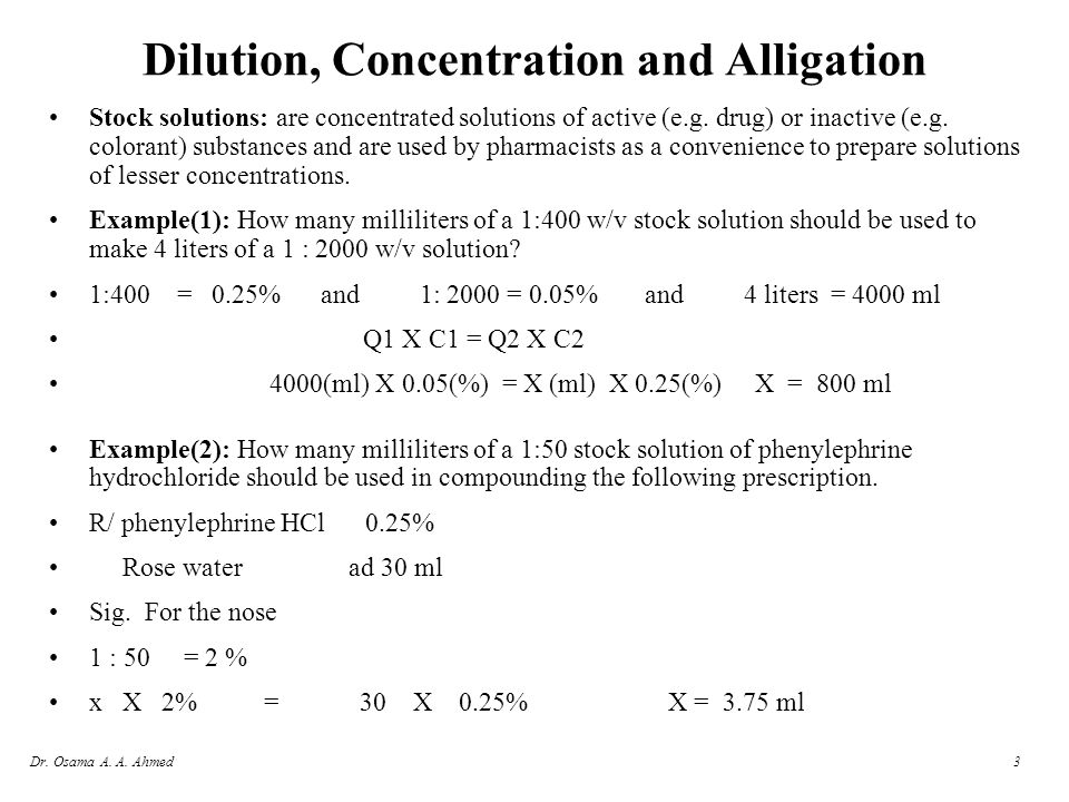 Dr. Osama A. A. Ahmed3 Dilution, Concentration and Alligation Stock solutions: are concentrated solutions of active (e.g. drug) or inactive (e.g. colo