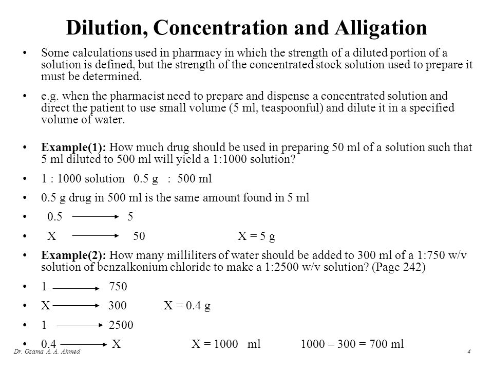 Dr. Osama A. A. Ahmed4 Dilution, Concentration and Alligation Some calculations used in pharmacy in which the strength of a diluted portion of a solut