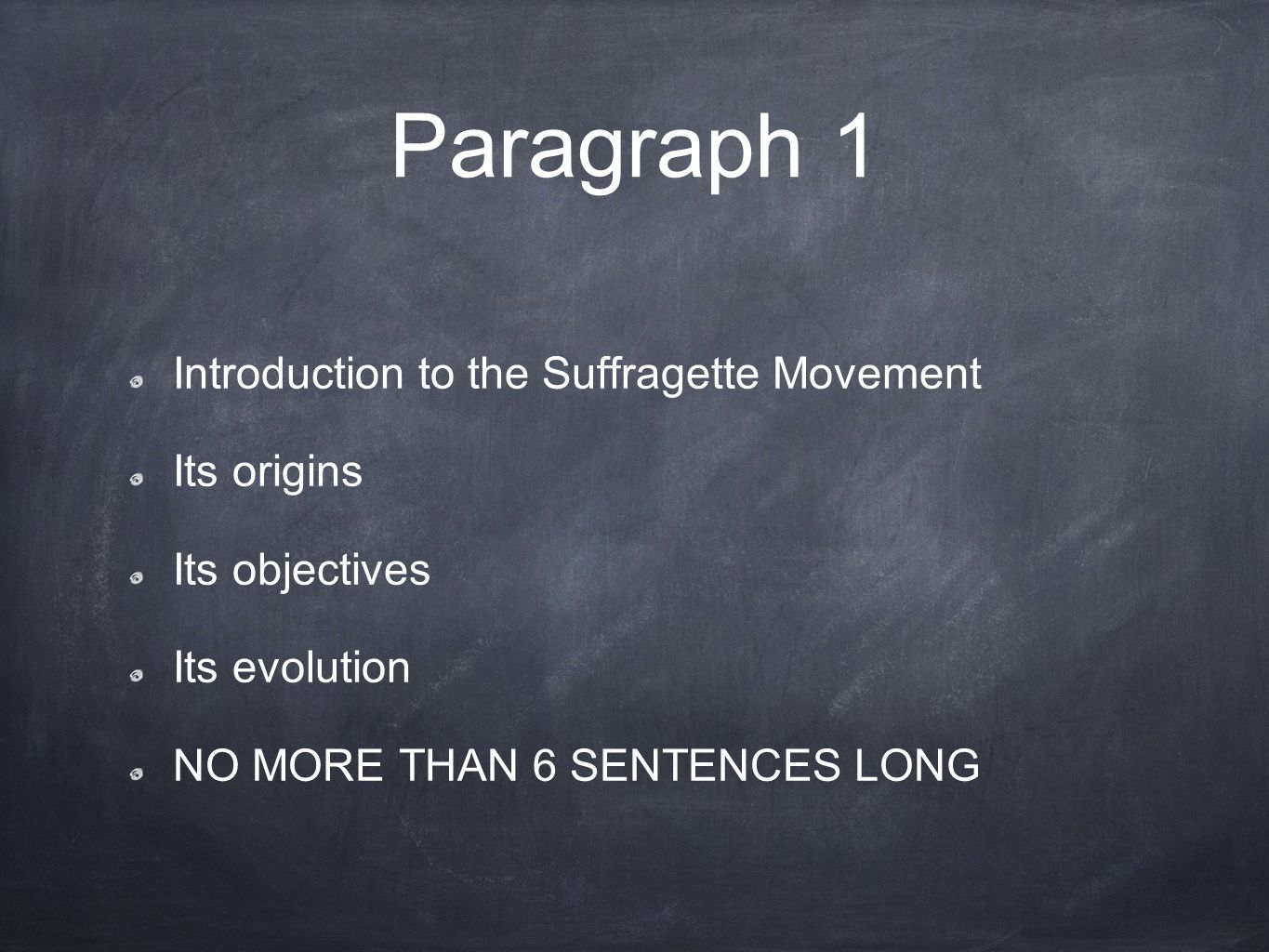 Paragraph 1 Introduction to the Suffragette Movement Its origins Its objectives Its evolution NO MORE THAN 6 SENTENCES LONG