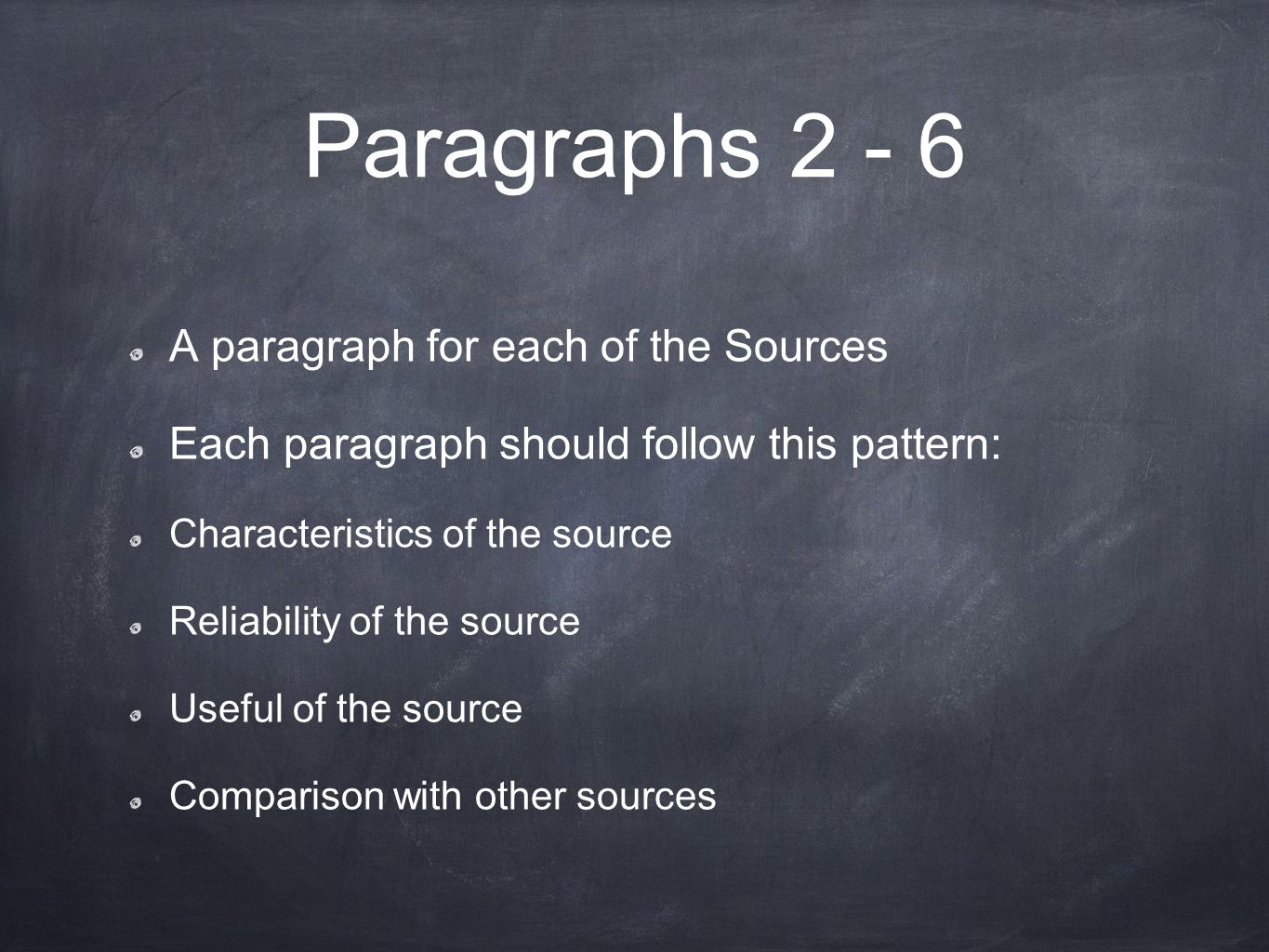 Paragraphs 2 - 6 A paragraph for each of the Sources Each paragraph should follow this pattern: Characteristics of the source Reliability of the source Useful of the source Comparison with other sources