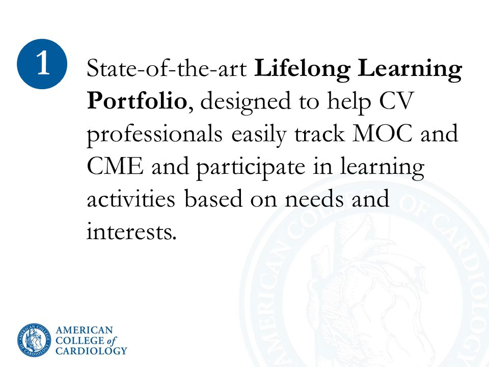 State-of-the-art Lifelong Learning Portfolio, designed to help CV professionals easily track MOC and CME and participate in learning activities based on needs and interests.