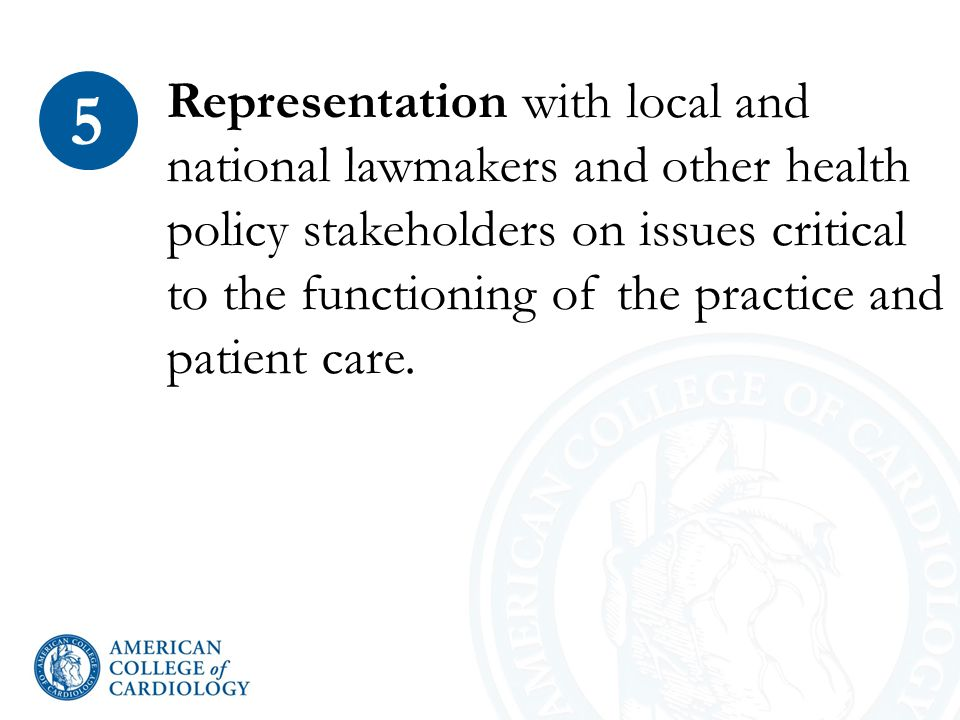 Representation with local and national lawmakers and other health policy stakeholders on issues critical to the functioning of the practice and patient care.