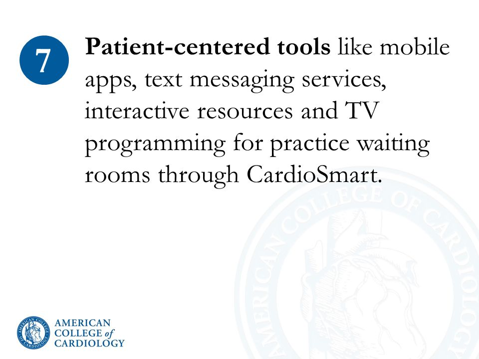 Patient-centered tools like mobile apps, text messaging services, interactive resources and TV programming for practice waiting rooms through CardioSmart.