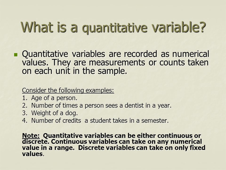 What is a quantitative variable? Quantitative variables are recorded as numerical values. They are measurements or counts taken on each unit in the sa