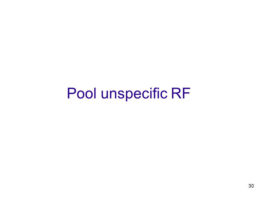 30 Pool unspecific RF
