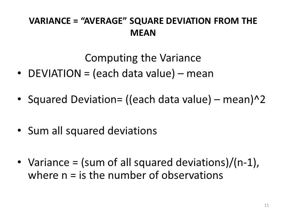 """11 VARIANCE = """"AVERAGE"""" SQUARE DEVIATION FROM THE MEAN Computing the Variance DEVIATION = (each data value) – mean Squared Deviation= ((each data valu"""