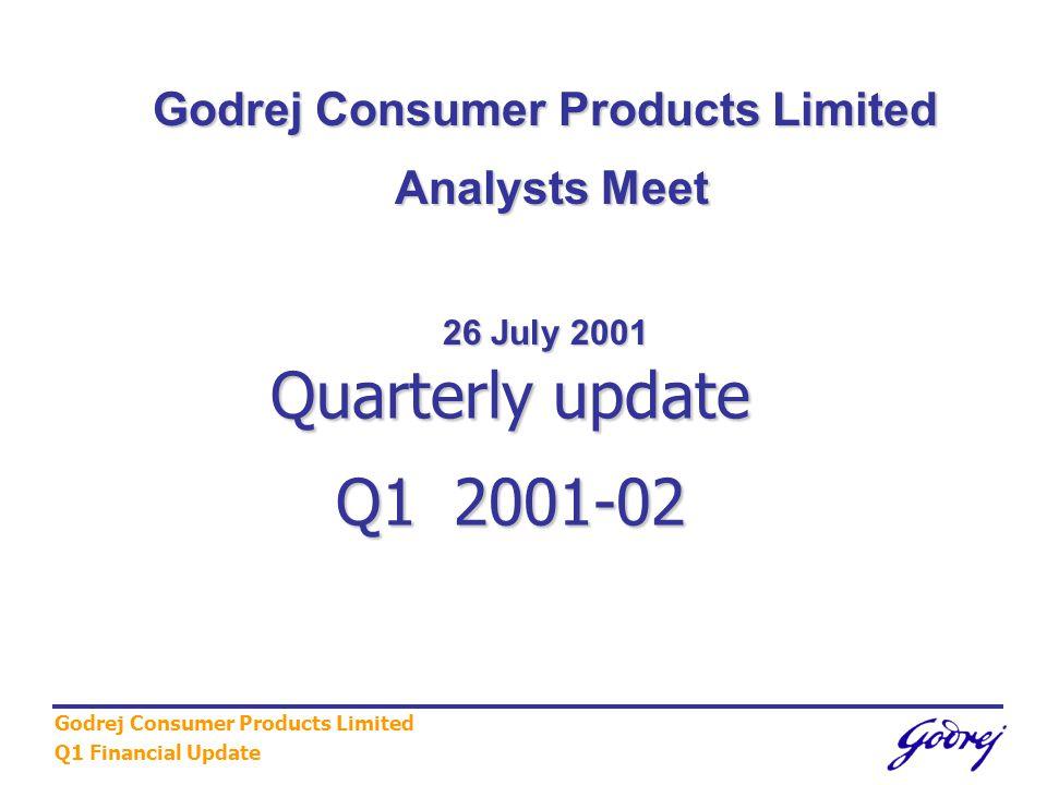 Godrej Consumer Products Limited Q1 Financial Update Quarterly update Q1 2001-02 Godrej Consumer Products Limited Analysts Meet Analysts Meet 26 July