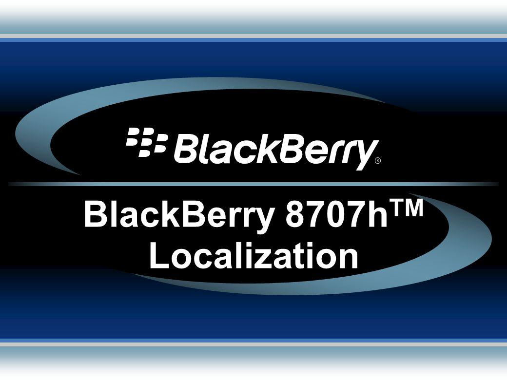 BlackBerry 8707h TM Localization BlackBerry 8707h TM Localization
