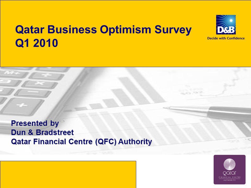 Qatar Business Optimism Survey Q1 2010 Presented by Dun & Bradstreet Qatar Financial Centre (QFC) Authority