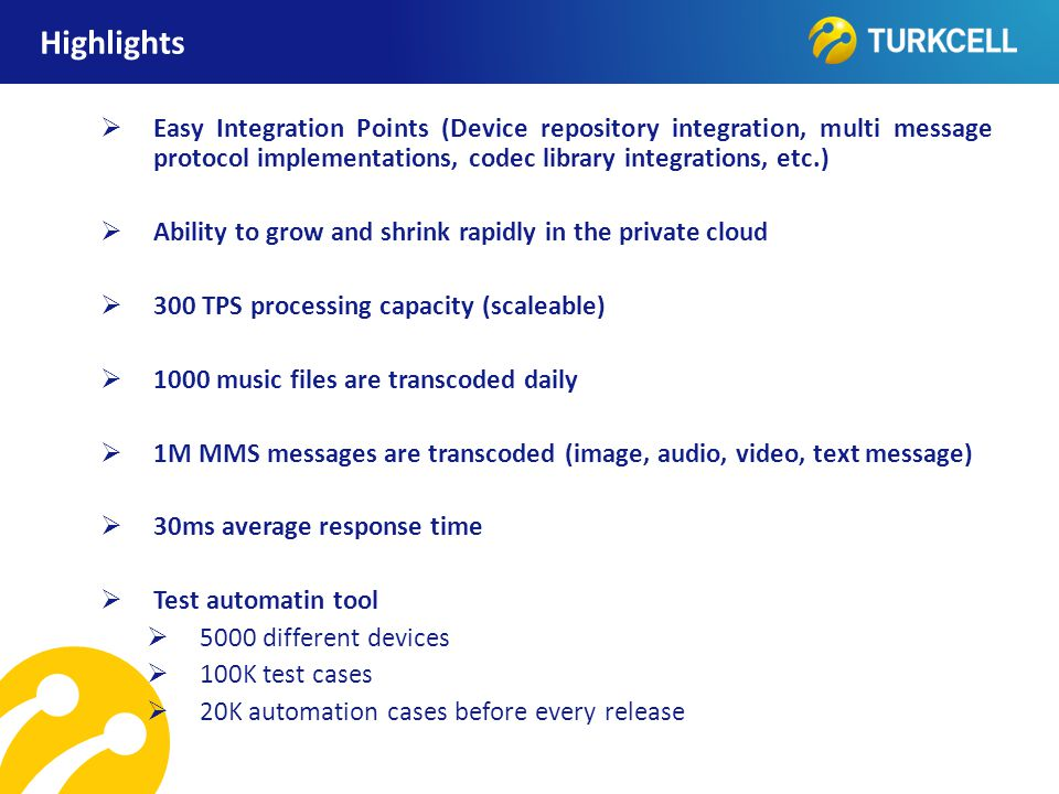 TURKCELL DAHİLİ Highlights  Easy Integration Points (Device repository integration, multi message protocol implementations, codec library integration