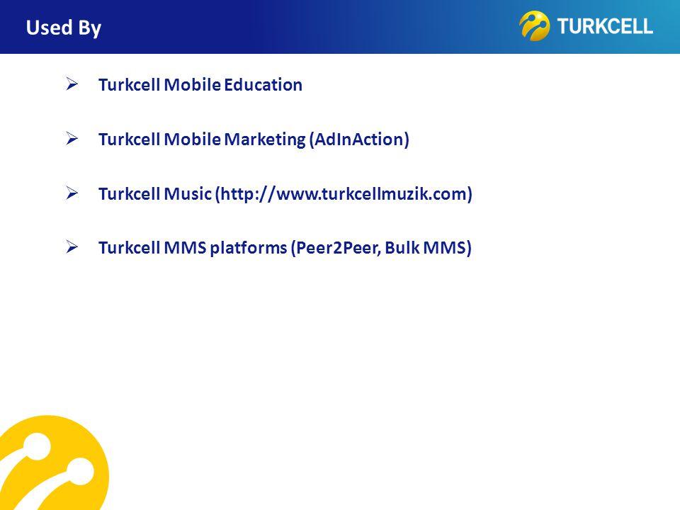 TURKCELL DAHİLİ Used By  Turkcell Mobile Education  Turkcell Mobile Marketing (AdInAction)  Turkcell Music (http://www.turkcellmuzik.com)  Turkcel