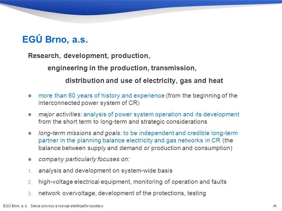EGÚ Brno, a. s. Sekce provozu a rozvoje elektrizační soustavy 2 EGÚ Brno, a.s.