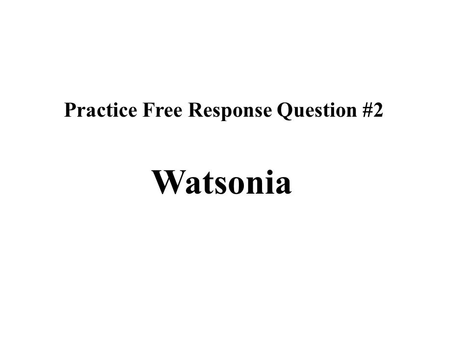 Practice Free Response Question #2 Watsonia