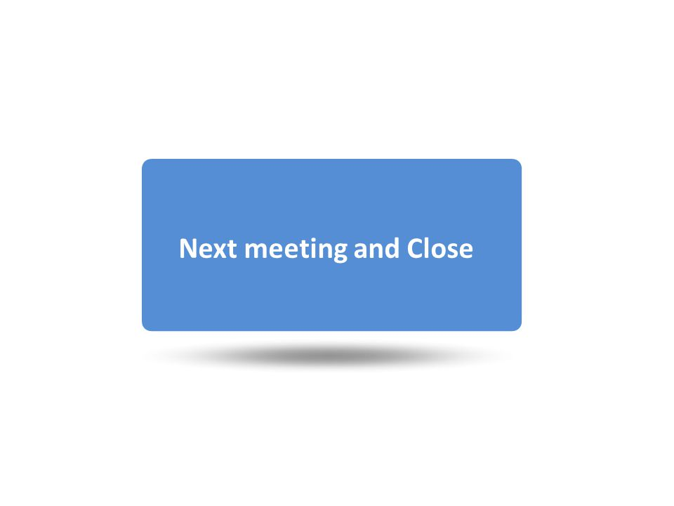 Next meeting and Close