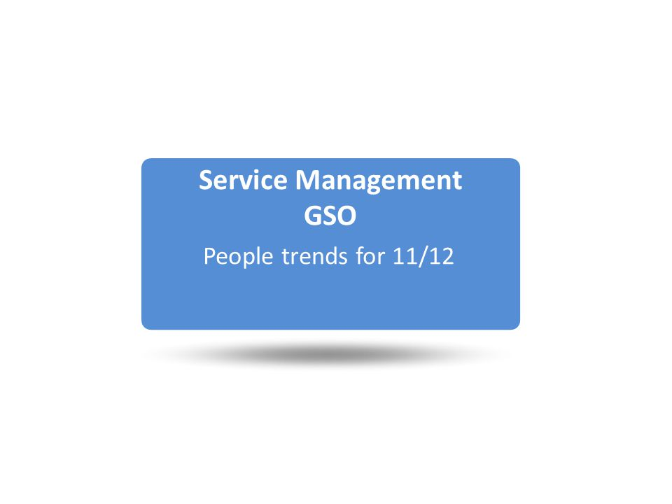 Service Management GSO People trends for 11/12