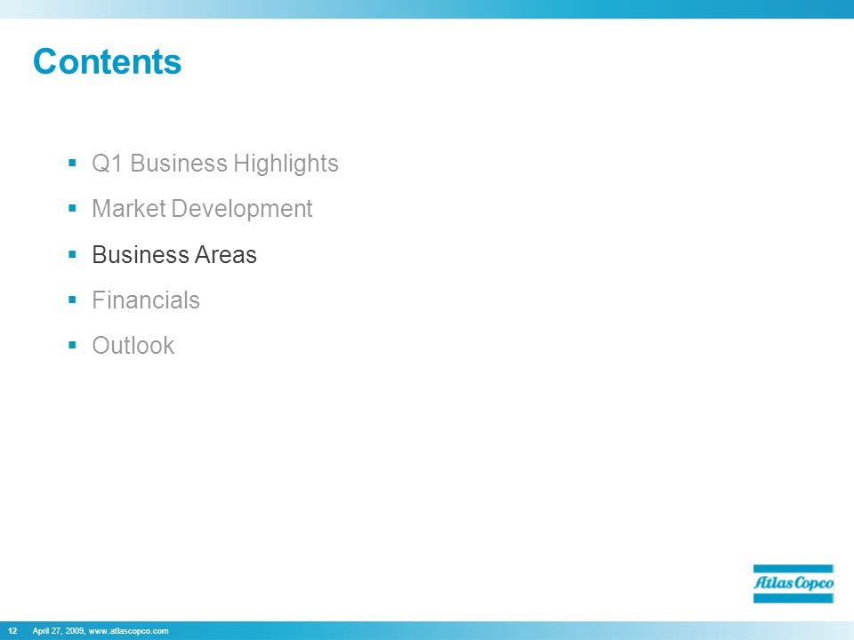 April 27, 2009, www.atlascopco.com12 Contents  Q1 Business Highlights  Market Development  Business Areas  Financials  Outlook