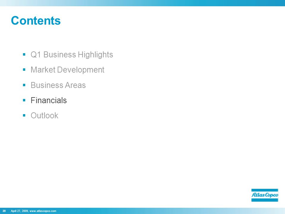 April 27, 2009, www.atlascopco.com20 Contents  Q1 Business Highlights  Market Development  Business Areas  Financials  Outlook